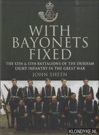 With Bayonets Fixed. The 12th & 13th Battalions of the Durham Light Infantry in the Great War