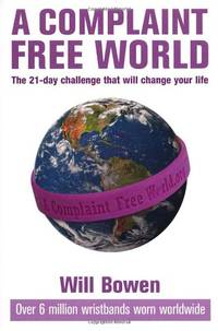 A Complaint-free World: Experience the 21 Day Challenge That Will Change Your Life