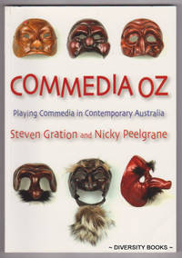 """COMMEDIA OZ : Playing Commedia in Contemporary Australia. Includes 'STARDUST"""" an Australian Commedia script by Steven Gration.   (Signed Copy)"""