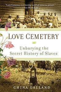image of Love Cemetery: Unburying the Secret History of Slaves