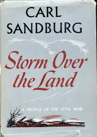 Storm Over the Land: a profile of the Civil War, taken mainly from Abraham Lincoln: the War Years by  Carl Sandburg - First Edition - 1942 - from Blue Jacket Books and Biblio.com