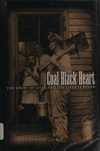 Coal Black Heart The Story Of Coal And The Lives It Ruled