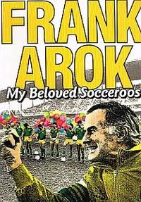 FRANK AROK: MY BELOVED SOCCEROOS