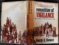 Committee of Vigilance. Revolution in San Francisco, 1851. An Account of The Hundred DaysWhen Certain Citizens Undertook the Suppression of the Criminal Activities of the Sydney Ducks by [SAN FRANCISCO]  . STEWART George R - First edition - 1964 - from Randall House Rare Books and Biblio.com