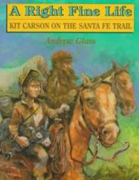 image of A Right Fine Life: Kit Carson on the Santa Fe Trail