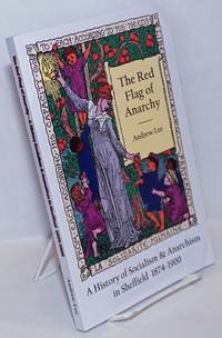 image of The Red Flag of Anarchy: A History of Socialism & Anarchism in Sheffield, 1874-1900