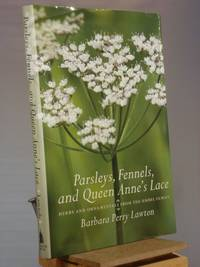 Parsleys, Fennels, and Queen Anne's Lace: Herbs and Ornamentals from the Umbel Family by Barbara Perry Lawton - 2007