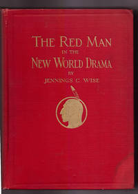 The Red Man in the New World Drama: A Politico-Legal Study with a Pageantry of American Indian History by Jennings C. Wise - First Edition - 1931 - from Uncommon Works, IOBA and Biblio.com
