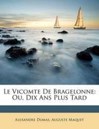 image of Le Vicomte de Bragelonne: Ou, Dix ANS Plus Tard (French Edition)