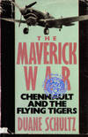 image of THE MAVERICK WAR: CHENNAULT AND THE FLYING TIGERS. [World War II American Volunt