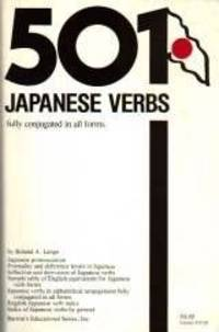 501 Japanese Verbs: Fully Described in All Inflections, Moods, Aspects and Formality Levels