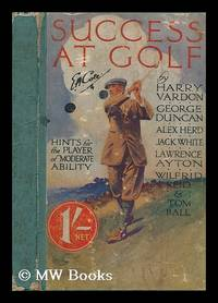 Success at golf : hints for the player of moderate ability / by Harry Vardon ... et al. ; with an introduction by RE. Howard ; illustrated with action photographs specially taken by Humphrey Joel R. E.