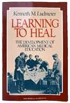View Image 1 of 2 for Learning to Heal; the development of American medical education. Inventory #M13693