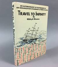 Travel to Infinity.;  En tête du titre: An autobiography of the President of an Organization of Buddhist Laymen in Japan.` by  Nikkyo Niwano - First Edition, First Printing - 1968 - from DuBois Rare Books (SKU: 002234)