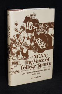 NCAA: The Voice of College Sports; A Diamond Anniversary History 1906-1981 by Jack Falla - 1st Edition - 1981 - from Walnut Valley Books/Books by White (SKU: 009383)