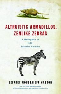 Altruistic Armadillos  Zenlike Zebras : A Menagerie of 100 Favorite Animals