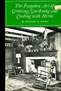 The Forgotten Art of Growing, Gardening and Cooking with Herbs