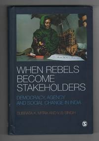 image of When Rebels Become Stakeholders Democracy, Agency and Social Change in  India