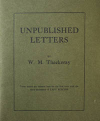 Unpublished Letters. These letters are printed here for the first time with the kind permission of Lady Ritchie by  William Makepeace Thackeray - Signed First Edition - 1916 - from James Cummins Bookseller and Biblio.com