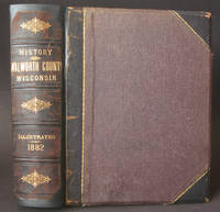 History of Walworth County, Wisconsin, containing an Account of its Settlement, Growth, Development and Resources...its Cities, Tows and Villages...War Record...Portraits of Prominent Men and Early Settlers.... by  C. W. et al Butterfield - First Edition - 1882 - from Bookworks (SKU: s0270os)