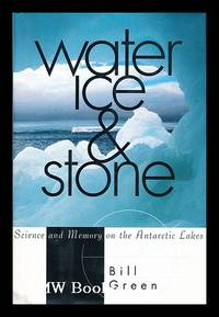 Water, ice & stone : science and memory on the Antarctic lakes / Bill Green by  Bill (1942-) Green - Stated First Edition - 1995 - from MW Books Ltd. (SKU: 189772)