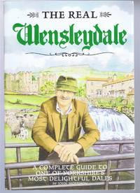 The Real Wensleydale, a Complete Guide to One of Yorkshire's most delightful Dales