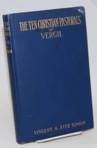 The The Christian Pastorals of Vergil, comprising the text, verse translation, pagan and christian arguments, esoteric notes and cipher readings. To which is added the Latin cipher in tabular form, with its modes of construction and application