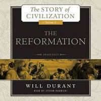 image of The Reformation: A History of European Civilization from Wycliffe to Calvin, 1300 - 1564 (Story of Civilization series, Volume 6) (The Story of Civilization)