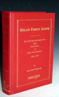 image of Hollis Family Album; the Folk Tales and Family Trees of the First Settlers of Hollis New Hampshire, 1730-1950