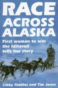 Race Across Alaska : First Woman to Win the Iditarod Tells Her Story