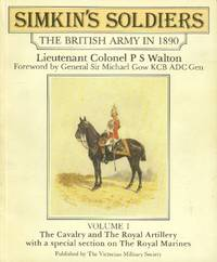 image of Simkin's Soldiers; The British Army in 1890: Volume I: The Cavalry and The Royal Artillery with a Special Section on the Royal Marines