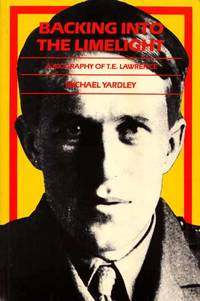 Backing into the Limelight, A Biography of T. E. Lawrence