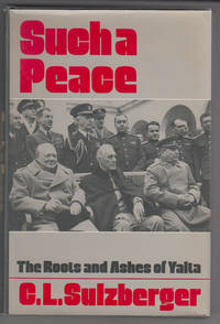Such a Peace:   The Roots and Ashes of Yalta by  C. L Sulzberger - 1st Edition - 1982 - from Sweet Beagle Books (SKU: 30097)