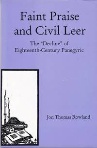 Faint Praise and Civil Leer. The Decline of Eighteenth Century Panegyric.
