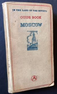 Guide to the City of Moscow: A Handbook for Tourists (In the Land of the Soviets)