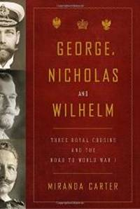 George, Nicholas and Wilhelm: Three Royal Cousins and the Road to World War I by Miranda Carter - 2010-09-04 - from Books Express (SKU: 1400043638n)