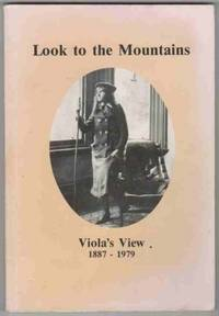 LOOK TO THE MOUNTAINS - VIOLA'S VIEW - 1887-1979 The Recollections of  Viola Mary Frances Good (Nee Wettenhall) / Edited by Her Daughter  Catherine Good.