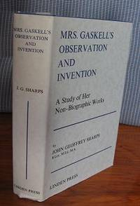Mrs. Gaskell's Observation and Invention: A Study of Her Non-Biographic  Works.