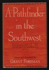 A Pathfinder In The Southwest The Itinerary of Lieutenant A.W. Whipple During His Explorations for a Railway Route from Fort Smith to Los Angeles in the Years 1853-1854 [American Exploration and Travel series]