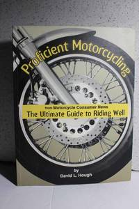 Proficient Motorcycling The Ultimate Guide to Riding Well by  David L Hough - Paperback - 2000 - from Hammonds Books  and Biblio.com