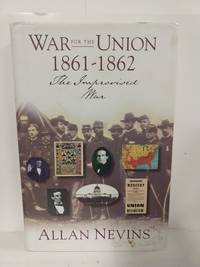 The War for the Union Volume I.....the Improvised War 1861-1862