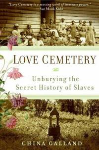image of Love Cemetery : Unburying the Secret History of Slaves
