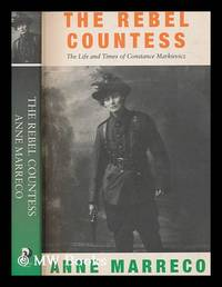 Rebel countess : the life and times of Constance Markievicz / Anne Marreco