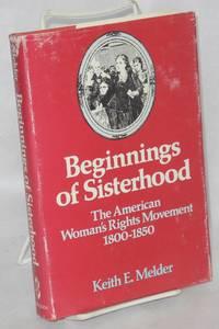 Beginnings of sisterhood; the American woman\'s rights movement, 1800-1850