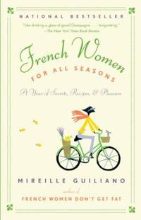 French Women for All Seasons : A Year of Secrets  Recipes  and Pleasure