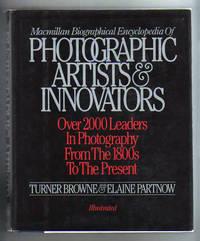 MACMILLAN BIOGRAPHICAL ENCYCLOPEDIA OF PHOTOGRAPHIC ARTISTS & INNOVATORS.