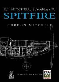 """R.J.Mitchell: Schooldays to """"Spitfire"""": Schooldays to """"Spitfire"""