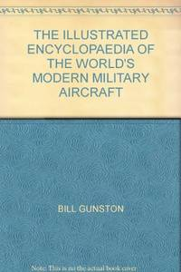 image of THE ILLUSTRATED ENCYCLOPEDIA OF THE WORLD'S MODERN MILITARY AIRCRAFT.