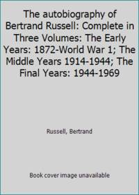 image of The autobiography of Bertrand Russell: Complete in Three Volumes: The Early Years: 1872-World War 1; The Middle Years 1914-1944; The Final Years: 1944-1969