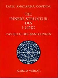 Die innere Struktur des I Ging. Das Buch der Wandlungen